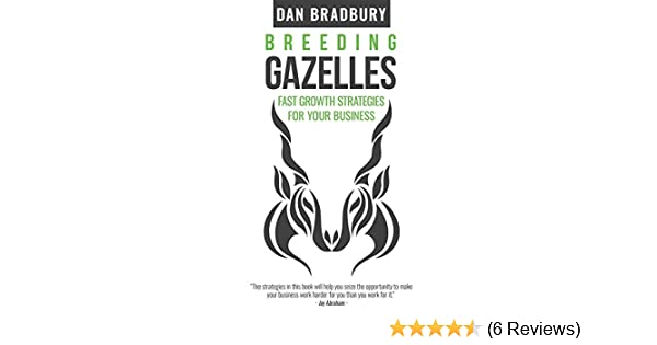 Amazon breeding gazelles fast growth strategies for your amazon breeding gazelles fast growth strategies for your business ebook dan bradbury kindle store fandeluxe Choice Image