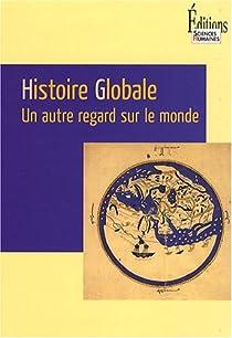 Histoire Globale Un Autre Regard Sur Le Monde Babelio