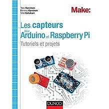 Les capteurs pour Arduino et Raspberry Pi : Tutoriels et projets (Hors collection) (French Edition)