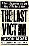 img - for The Last Victim: A True-Life Journey into the Mind of the Serial Killer by Jason Moss (1999-04-01) book / textbook / text book