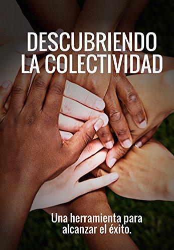 Descubriendo la COLECTIVIDAD: Una herramienta para alcanzar el éxito (Spanish Edition)