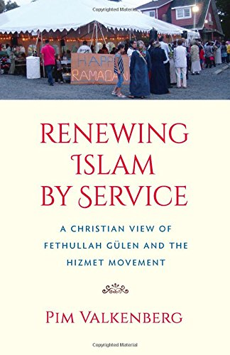 Renewing Islam by Service: A Christian View of Fethullah Gülen and the Hizmet Movement