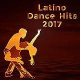 Latino Dance Hits 2017 – The Best Latin Sounds for Dancing, Hot Rhythms, Traditional Latin Music, Hot Salsa, Bachata, Latin Dance Party