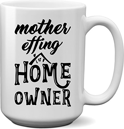Mother Effing Home Owner Mug- Unique House-warming Gift Idea for New Home Owner- New Home Owner Gift (15oz)