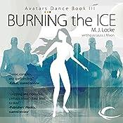 Burning the Ice: Avatars Dance, Book 3 | M. J. Locke