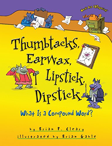 - Thumbtacks, Earwax, Lipstick, Dipstick: What Is a Compound Word? (Words Are CATegorical ®)