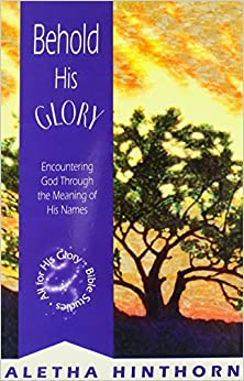 Behold His Glory: Encountering God Through the Meaning of His Names (All for His Glory Bible Studies)