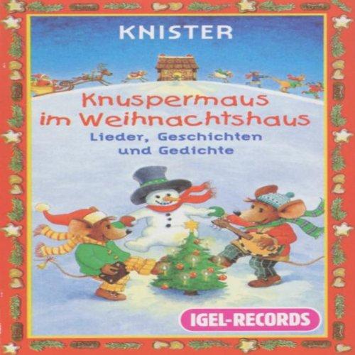 Knuspermaus im Weihnachtshaus. Lieder, Geschichten und Gedichte. 1 Hörkassette. Hörkassette – 2004 Knister Igel-Records 3893537147 Hörbücher