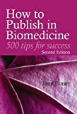 img - for How to Publish in Biomedicine: 500 Tips for Success, Second Edition by Jane Fraser (2008-03-31) book / textbook / text book