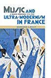 Music and Ultra-Modernism in France: a Fragile Consensus, 1913-1939, Kelly, Barbara L., 1843838109
