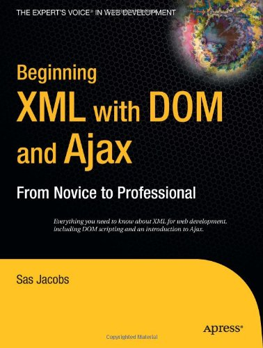 [PDF] Beginning XML with DOM and Ajax: From Novice to Professional Free Download | Publisher : Apress | Category : Computers & Internet | ISBN 10 : 1590596765 | ISBN 13 : 9781590596760