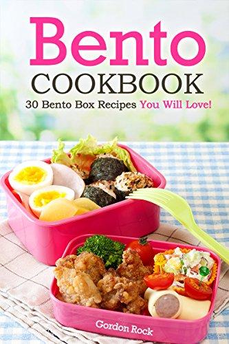 Bento Cookbook: 30 Bento Box Recipes You Will Love! by Gordon Rock