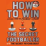 How To Win: Lessons from the Premier League |  The Secret Footballer