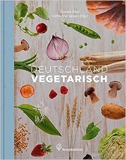 Deutschland Vegetarisch Amazon De Katharina Seiser Stevan Paul