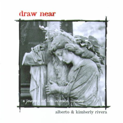 Alberto & Kimberly Rivera - Draw Near (Live) (2003)