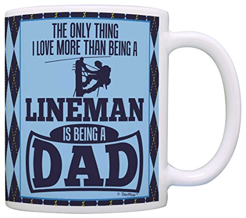 Fathers Day Gifts Only Thing Love More Than Being Lineman is