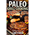 Paleo Grill Cooking: Gluten Free Recipes for Paleo Grilling and Barbecue Dishes (Paleo Diet Solution Series)