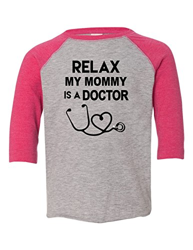 Relax My Mommy is A Doctor Funny Toddler Raglan Raglan Heather Pink 4T (Shirttail Scrub)