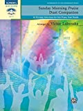 Sunday Morning Praise Duet Companion: 16 Worship Selections for One Piano, Four Hands (Sacred Performer Duet Collections)