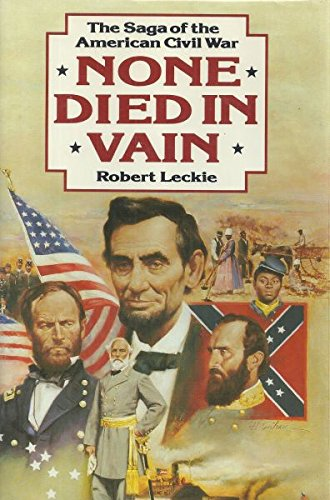 None Died in Vain: The Saga of the American Civil War: Leckie ...