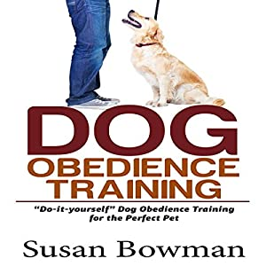 Dog Obedience Training: Do-It-Yourself Dog Obedience Training for the Perfect Pet Audiobook