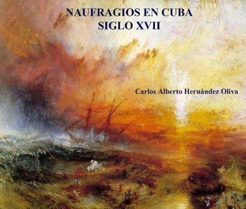 Descargar Libro Naufragios En Cuba. Siglo Xvii. Carlos Alberto Hernández Oliva