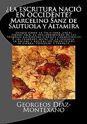 ¿LA ESCRITURA NACIÓ EN OCCIDENTE? Marcelino Sanz de Sautuola y Altamira: Ensayo sobre la Escritura Lineal Paleolítica: El descubrimiento de las ... Edad del Bronce) (Volume 2) (Spanish Edition)