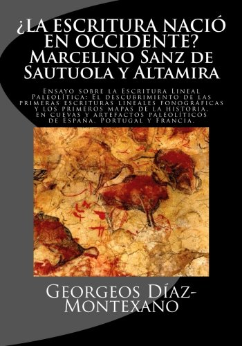 ¿LA ESCRITURA NACIÓ EN OCCIDENTE? Marcelino Sanz de Sautuola y Altamira: Ensayo sobre la Escritura Lineal Paleolítica: El descubrimiento de las lineales anteriores a la Edad del Bronce