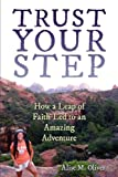 img - for Trust Your Step: How a Leap of Faith Led to an Amazing Adventure book / textbook / text book