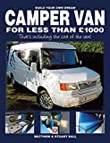 Build Your Own Dream Camper Van for less than £1000 - That s including the cost of the van!