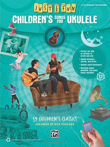 Just for Fun -- Children's Songs for Ukulele: 59 Children's Classics (Fun Songs For Children)