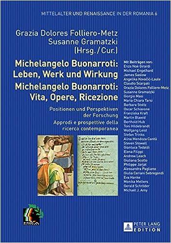 michelangelo buonarroti leben werk und wirkung michelangelo buonarroti vita opere ricezione positionen und perspektiven der forschung - Michelangelo Lebenslauf