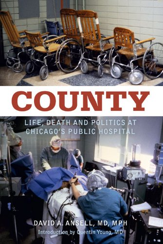 County  Life  Death And Politics At Chicagos Public Hospital