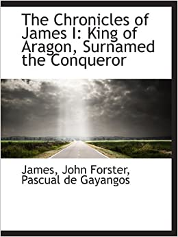 Book The Chronicles of James I: King of Aragon, Surnamed the Conqueror