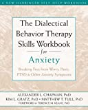 img - for The Dialectical Behavior Therapy Skills Workbook for Anxiety: Breaking Free from Worry, Panic, PTSD, and Other Anxiety Symptoms (A New Harbinger Self-Help Workbook) book / textbook / text book