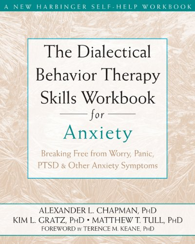 The Dialectical Behavior Therapy Skills Workbook for Anxiety: Breaking Free from Worry, Panic, PTSD, and Other Anxiety Symptoms (A New Harbinger Self-Help (Symptoms Of Anxiety And Stress)