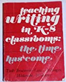 img - for Teaching Writing in K-8 Classrooms: The Time Has Come book / textbook / text book