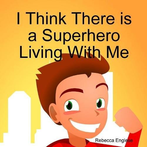 I Think There is a Superhero Living With Me pdf epub
