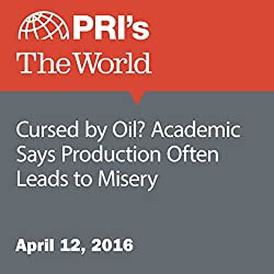 Cursed by Oil? Academic Says Production Often Leads to Misery