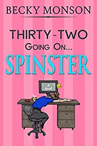 Thirty-two Going On Spinster by Becky Monson ebook deal