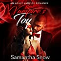 The Vampire's Toy Audiobook by Samantha Snow Narrated by Guy A Fortt