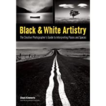 Black & White Artistry: The Creative Photographer's Guide to Interpreting Places and Spaces