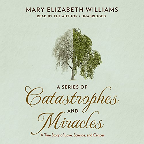 A Series of Catastrophes and Miracles: A True Story of Love, Science, and Cancer by Blackstone Audio, Inc.