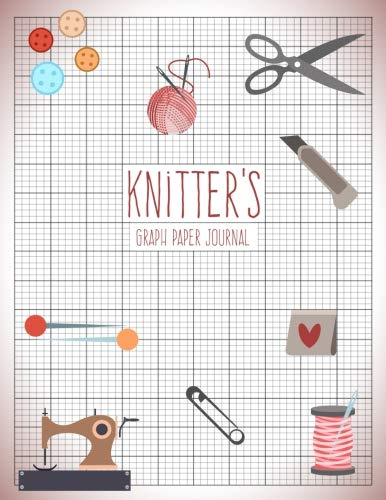 (Knitter's Graph Paper Journal: Knitting Pattern Designing Diary, Knitter's Grid Notebook, Writing Graph Paper Workbook, Teachers Students School Offices 120)