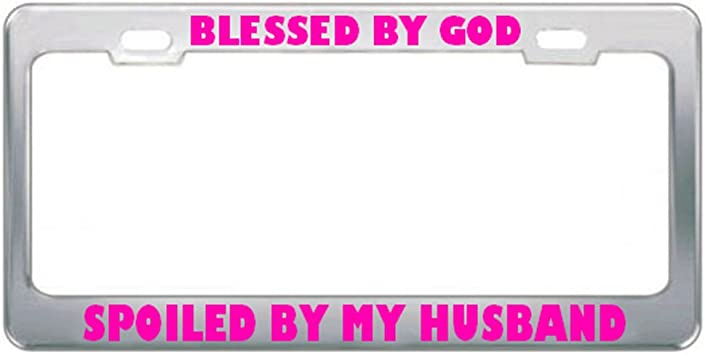 BLESSED BY GOD SPOILED BY MY HUSBAND PINK LETTERING Metal License Plate Frame