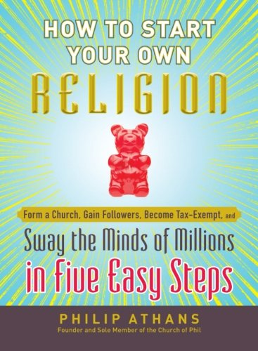 How to Start Your Own Religion: Form a Church, Gain Followers, Become Tax-Exempt, and Sway the Minds of Millions in Five Easy Steps by Adams Media