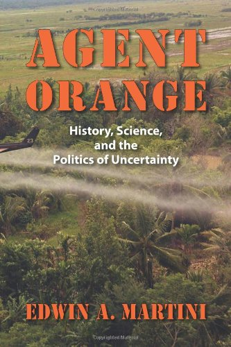 Agent Orange: History, Science, and the Politics of Uncertainty (Culture, Politics, and the Cold War)