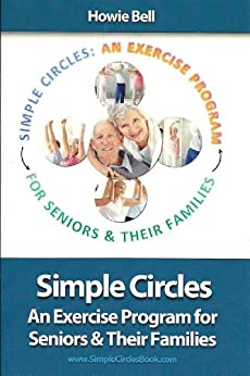 Simple Circles: An Exercise Program for Seniors & Their Families by [Bell, Howie]