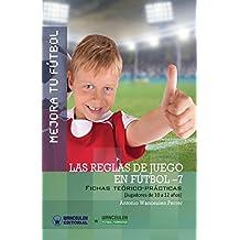 Mejora Tu Fútbol: Las Reglas de Juego En Fútbol 7: Fichas Teórico-Prácticas Para Jugadores de 10 a 12 Años