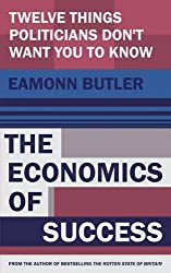 The Economics of Success: 12 Things Politicians Don't Want You to Know